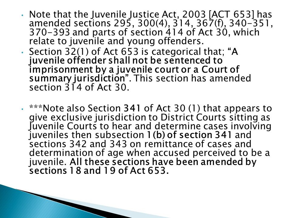 Note that the Juvenile Justice Act, 2003 [ACT 653] has amended sections 295, 300(4), 314, 367(f), 340-351, 370-393 and parts of section 414 of Act 30, which relate to juvenile and young offenders.